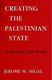 Creating the Palestinian State: A Strategy for Peace