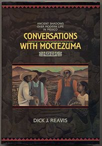 Conversations with Moctezuma: Ancient Shadows Over Modern Life in Mexico
