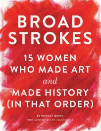 Broad Strokes: 15 Women Who Made Art and Made History in That Order