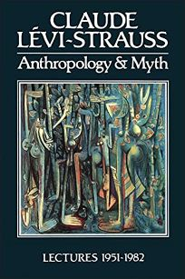 Anthropology and Myth: Lectures