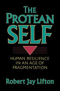 Protean Self: Human Resilience in an Age of Fragmentation
