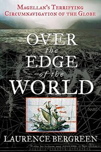 OVER THE EDGE OF THE WORLD: Magellans Terrifying Circumnavigation of the Globe