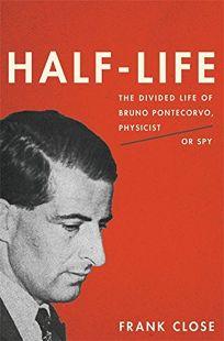 Half-Life: The Divided Life of Bruno Pontecorvo