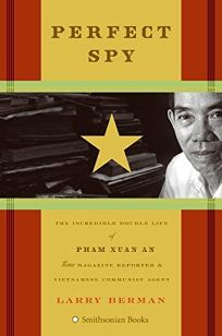 Perfect Spy: The Incredible Double Life of Pham Xuan An