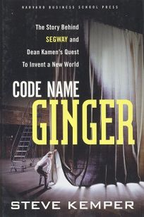 CODE NAME GINGER: The Story Behind Segway and Dean Kamens Quest to Invent a New World