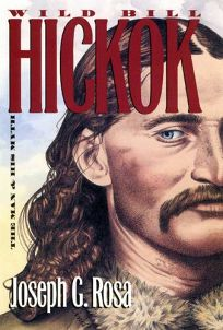 Wild Bill Hickok: The Man and His Myth