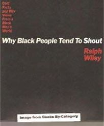 Why Black People Tend to Shout: Cold Facts and Wry Views from a Black Mans World