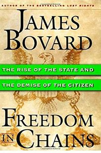 Freedom in Chains: The Rise of the State and the Demise of the Citizen