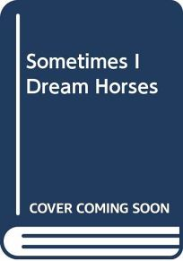 Sometimes I Dream Horses