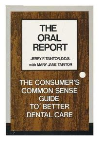 The Oral Report: The Consumers Common-Sense Guide to Better Dental Care
