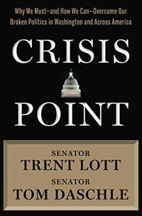 Crisis Point: Why We Must—and How We Can—Overcome Our Broken Politics in Washington and Across America