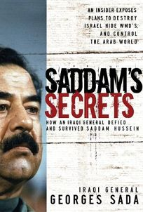 Saddams Secrets: How an Iraqi General Defied & Survived Saddam Hussein