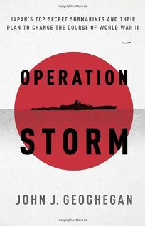 Operation Storm: Japan's Top Secret Submarines and Their Plan to Change the Course of World War II