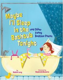 Maybe I'll Sleep in the Bathtub Tonight and Other Funny Bedtime Poems