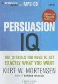 Persuasion IQ: The 10 Skills You Need to Get Exactly What You Want