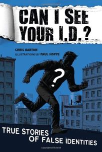 Can I See Your I.D.? True Stories of False Identities