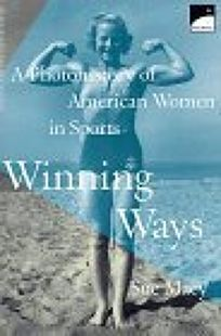 Winning Ways: A Photohistory of Women in Sports