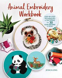 Animal Embroidery Workbook: Step-by-Step Techniques & Patterns for 30 Cute Critters and More