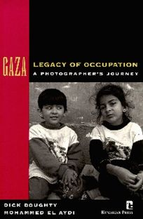 Gaza: Legacy of Occupation: A Photographers Journey