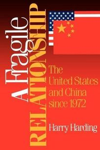 A Fragile Relationship: The United States and China Since 1972
