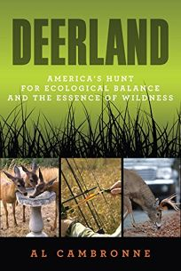 Deerland: Americas Hunt for Ecological Balance and the Essence of Wildness