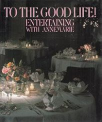 To the Good Life!: Entertaining with Annemarie