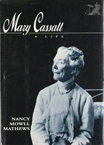 Mary Cassatt: A Life: A Life
