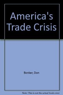 Americas Trade Crisis: The Making of the U.S. Trade Deficit