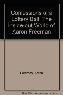 Confessions of a Lottery Ball: The Inside Out World of Aaron Freeman; Foreword by Harold Washington