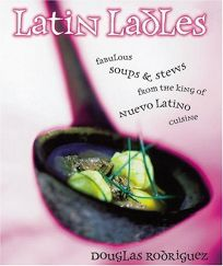 Latin Ladles: Fabulous Soups and Stews from the King of Nuevo Latino Cuisine