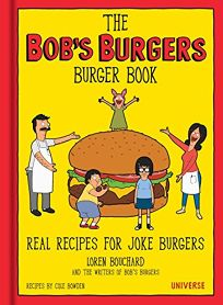 The Bobs Burgers Burger Book: Real Recipes for Joke Burgers