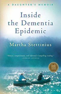 Inside the Dementia Epidemic: A Daughter%E2%80%99s Memoir