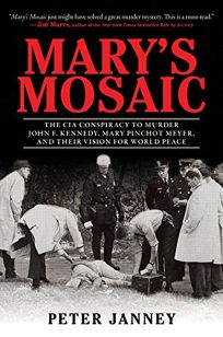 Marys Mosaic: The CIA Conspiracy to Murder John F. Kennedy