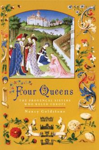 Four Queens: The Provenal Sisters Who Ruled Europe