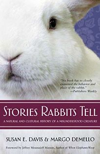 STORIES RABBITS TELL: A Natural and Cultural History of a Misunderstood Creature
