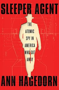 Sleeper Agent: The Atomic Spy in America Who Got Away