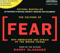 CULTURE OF FEAR: Why Americans Are Afraid of the Wrong Things