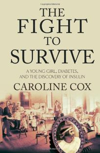 The Fight to Survive: A Young Girls Struggle with Diabetes and the Discovery of Insulin
