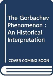 The Gorbachev Phenomenon: A Historical Interpretation