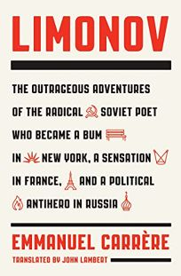 Limonov: The Outrageous Adventures of the Radical Soviet Poet Who Became a Bum in New York