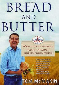 BREAD AND BUTTER: What a Bunch of Bakers Taught Me About Business and Happiness