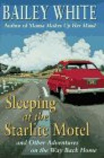 Sleeping at the Starlight Motel: And Other Adventures on the Way Back Home