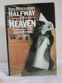 Halfway to Heaven: The Hidden Life of the Sublime Carthusians