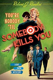 Youre Nobody Til Somebody Kills You: A Rat Pack Mystery