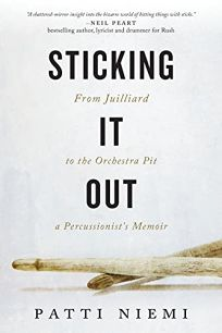 Sticking It Out: From Juilliard to the Orchestra Pit; A Percussionists Memoir