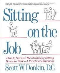 Sitting on the Job: How to Survive the Stresses of Sitting Down to Work
