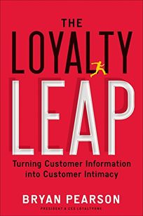 The Loyalty Leap —Turning Customer Information into Customer Intimacy