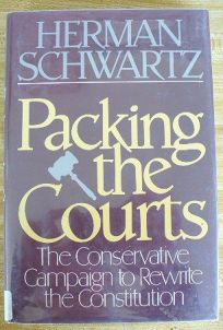 Packing the Courts: The Conservative Campaign to Rewrite the Constitution