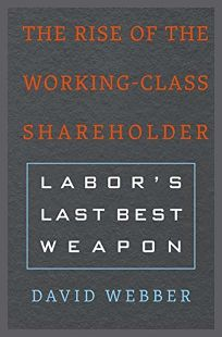 The Rise of the Working- Class Shareholder: Labor's Last Best Weapon