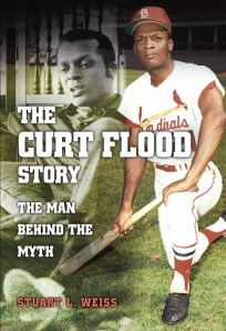 The Curt Flood Story: The Man Behind the Myth